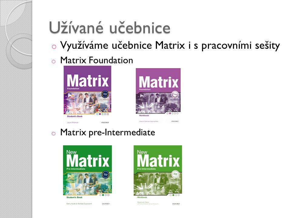 Užívané učebnice o Využíváme učebnice Matrix i s pracovními sešity o Matrix Foundation o Matrix pre-Intermediate