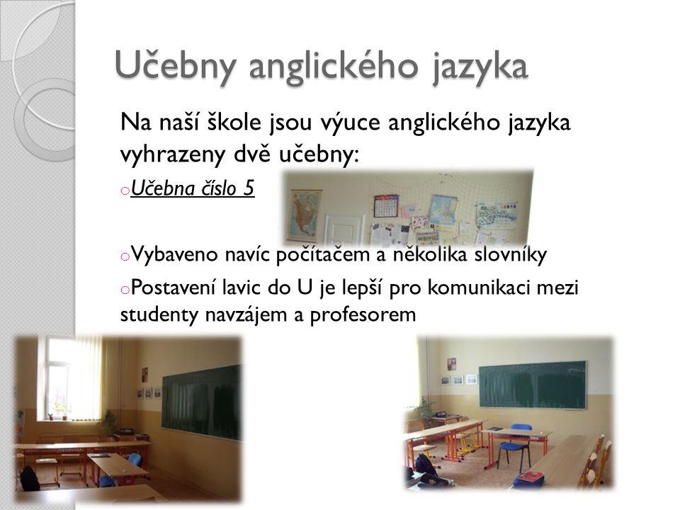 Učebny anglického jazyka Na naší škole jsou výuce anglického jazyka vyhrazeny dvě učebny: o Učebna číslo 5 o Vybaveno navíc počítačem a několika slovn