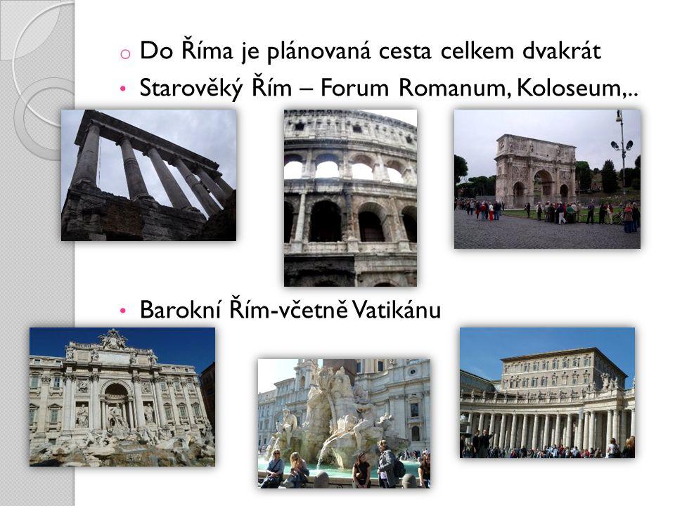 o Do Říma je plánovaná cesta celkem dvakrát Starověký Řím – Forum Romanum, Koloseum,.. Barokní Řím-včetně Vatikánu