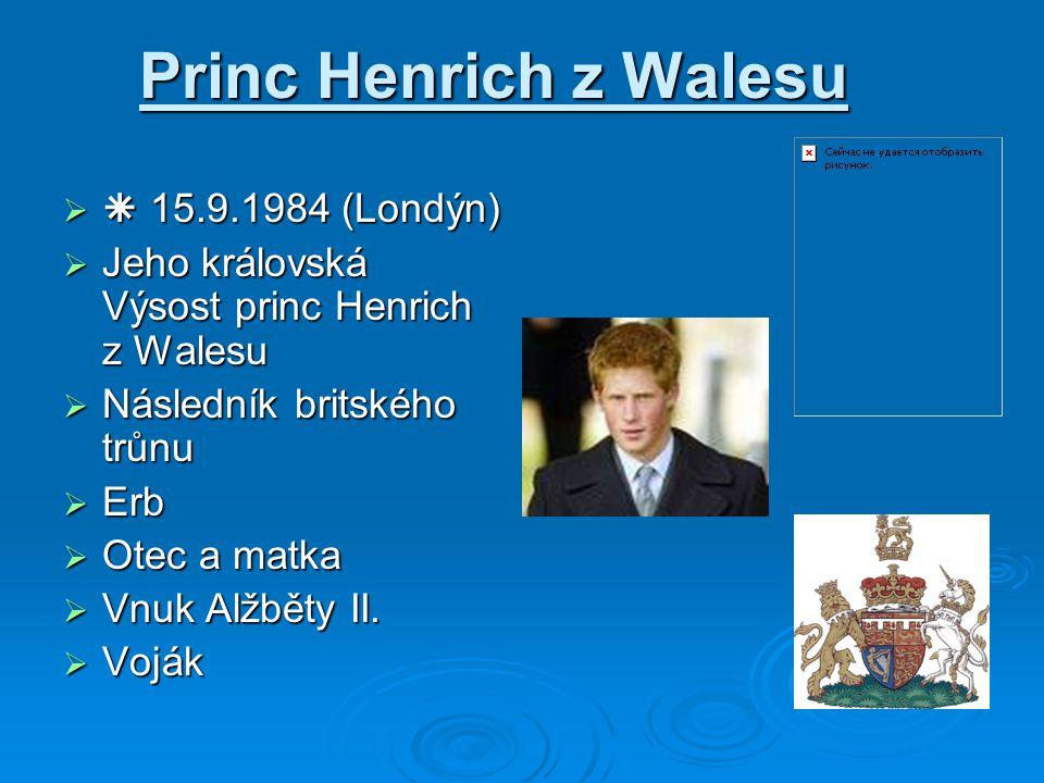 Princ Henrich z Walesu   15.9.1984 (Londýn)  Jeho královská Výsost princ Henrich z Walesu  Následník britského trůnu  Erb  Otec a matka  Vnuk A