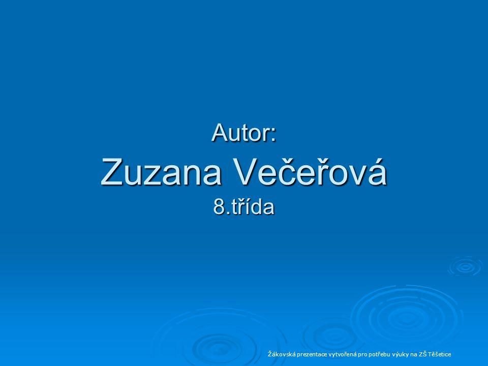 Autor: Zuzana Večeřová 8.třída Žákovská prezentace vytvořená pro potřebu výuky na ZŠ Těšetice