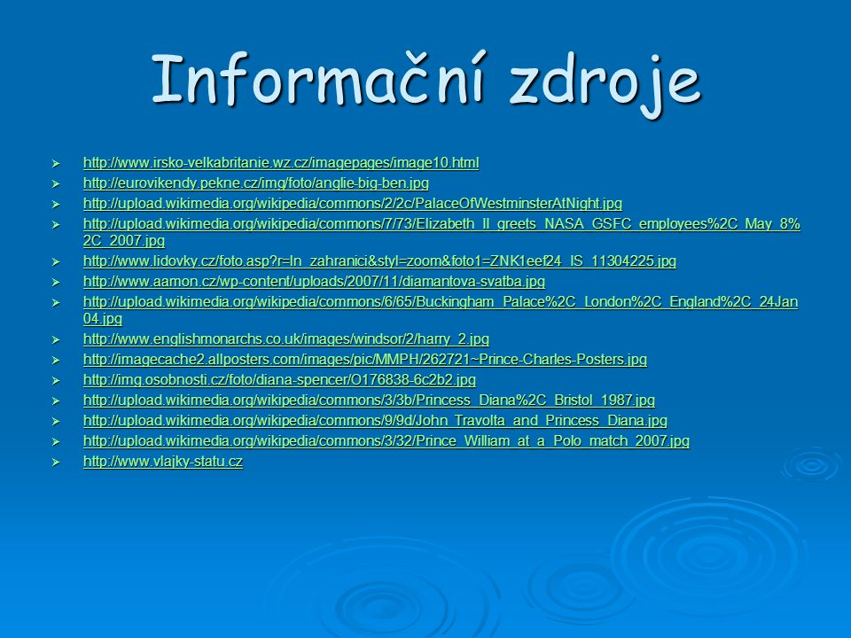 Informační zdroje  http://www.irsko-velkabritanie.wz.cz/imagepages/image10.html http://www.irsko-velkabritanie.wz.cz/imagepages/image10.html  http:/