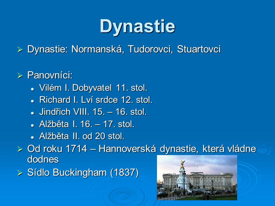Dynastie  Dynastie: Normanská, Tudorovci, Stuartovci  Panovníci: Vilém I. Dobyvatel 11. stol. Vilém I. Dobyvatel 11. stol. Richard I. Lví srdce 12.