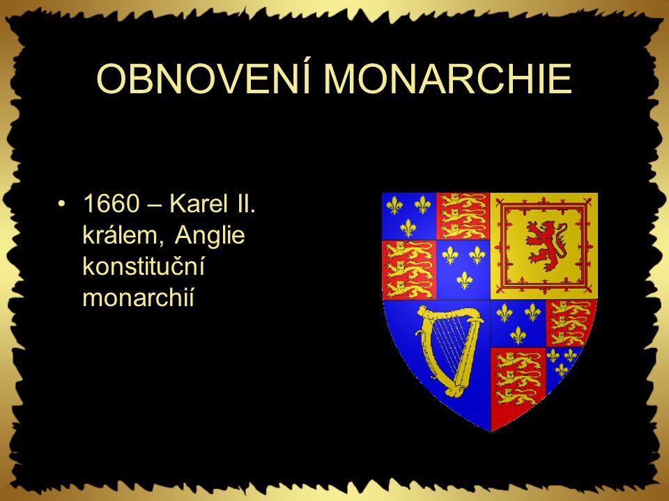 OBNOVENÍ MONARCHIE 1660 – Karel II. králem, Anglie konstituční monarchií