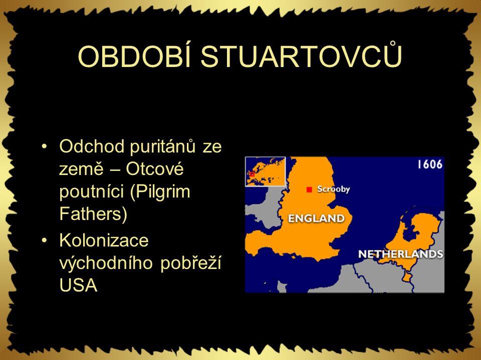 OBDOBÍ STUARTOVCŮ Odchod puritánů ze země – Otcové poutníci (Pilgrim Fathers) Kolonizace východního pobřeží USA