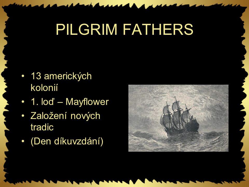 13 amerických kolonií 1. loď – Mayflower Založení nových tradic (Den díkuvzdání)