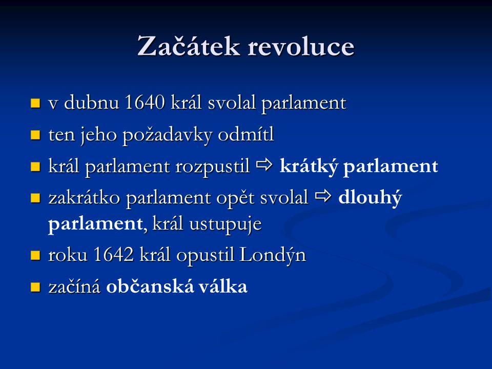 Začátek revoluce v dubnu 1640 král svolal parlament v dubnu 1640 král svolal parlament ten jeho požadavky odmítl ten jeho požadavky odmítl král parlam