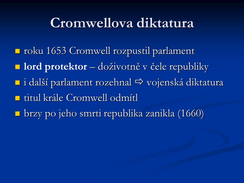 Cromwellova diktatura roku 1653 Cromwell rozpustil parlament roku 1653 Cromwell rozpustil parlament – doživotně v čele republiky lord protektor – doži