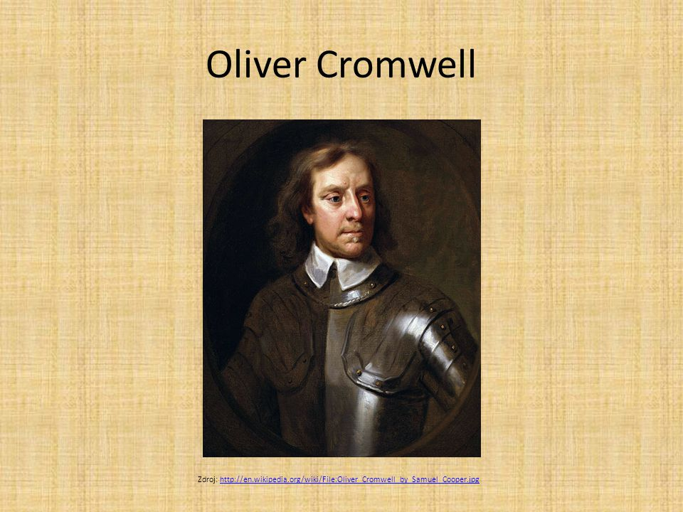 Oliver Cromwell Zdroj: http://en.wikipedia.org/wiki/File:Oliver_Cromwell_by_Samuel_Cooper.jpghttp://en.wikipedia.org/wiki/File:Oliver_Cromwell_by_Samu