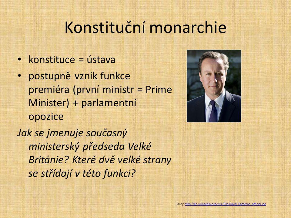Konstituční monarchie konstituce = ústava postupně vznik funkce premiéra (první ministr = Prime Minister) + parlamentní opozice Jak se jmenuje současn