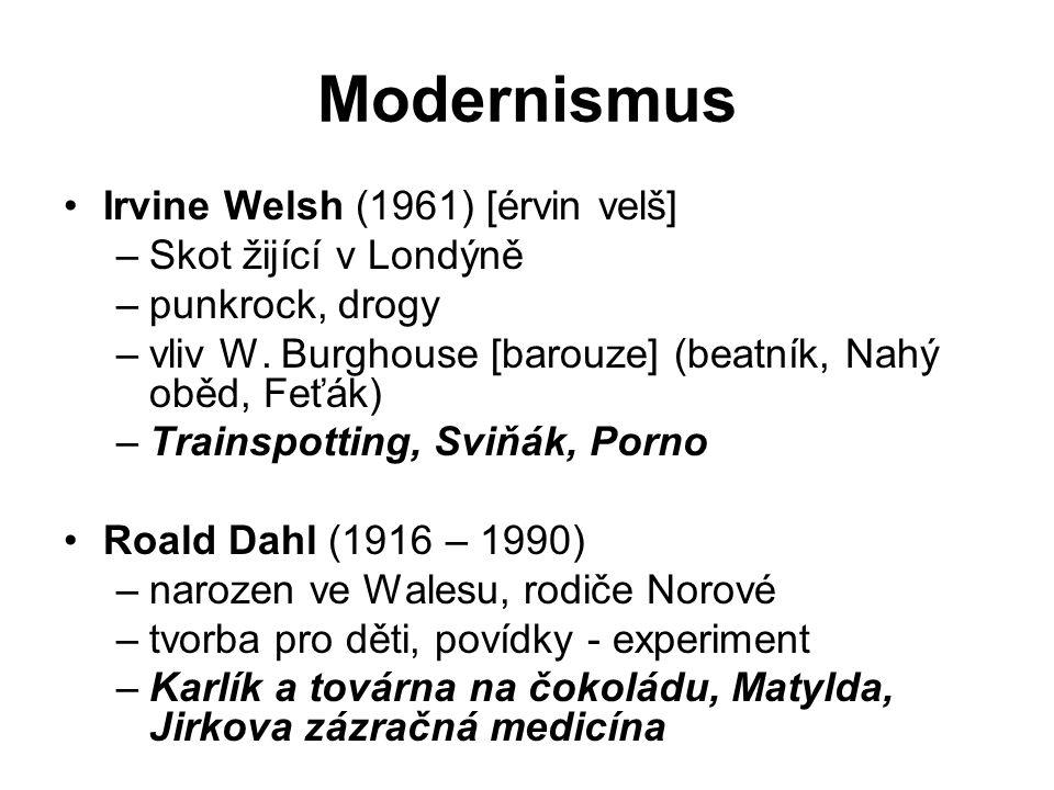 Modernismus Irvine Welsh (1961) [érvin velš] –Skot žijící v Londýně –punkrock, drogy –vliv W. Burghouse [barouze] (beatník, Nahý oběd, Feťák) –Trainsp