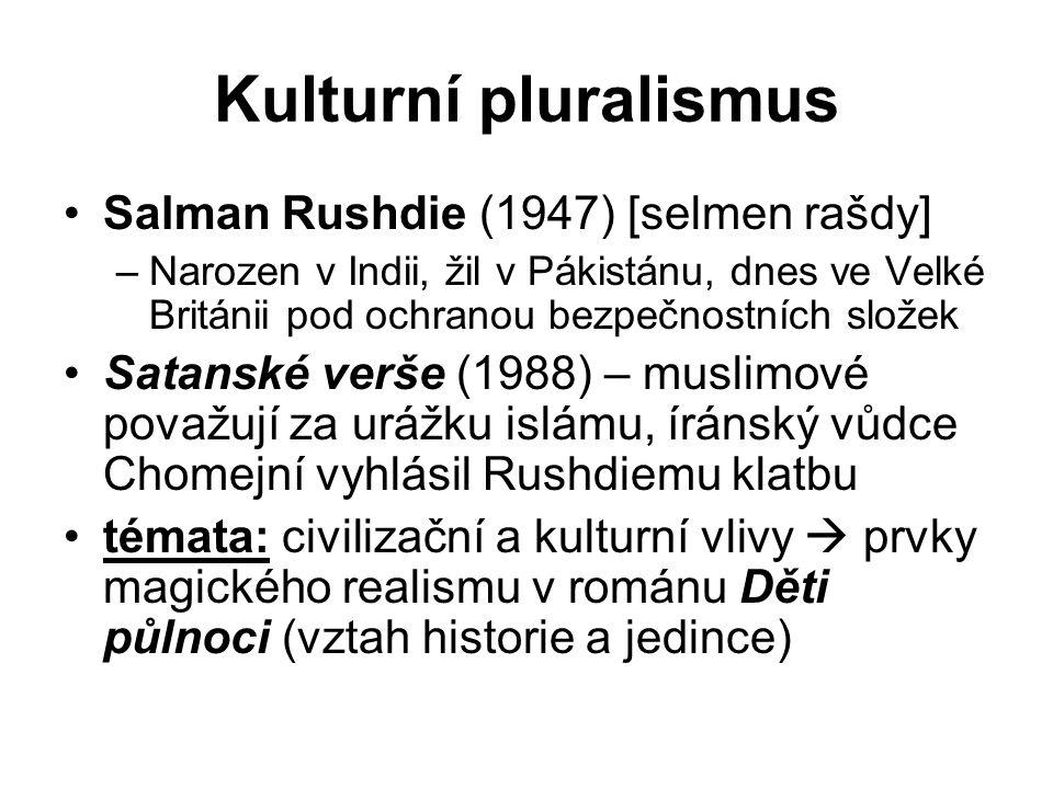 Kulturní pluralismus Salman Rushdie (1947) [selmen rašdy] –Narozen v Indii, žil v Pákistánu, dnes ve Velké Británii pod ochranou bezpečnostních složek