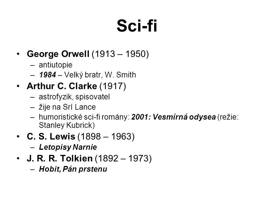 Sci-fi George Orwell (1913 – 1950) –antiutopie –1984 – Velký bratr, W. Smith Arthur C. Clarke (1917) –astrofyzik, spisovatel –žije na Srí Lance –humor