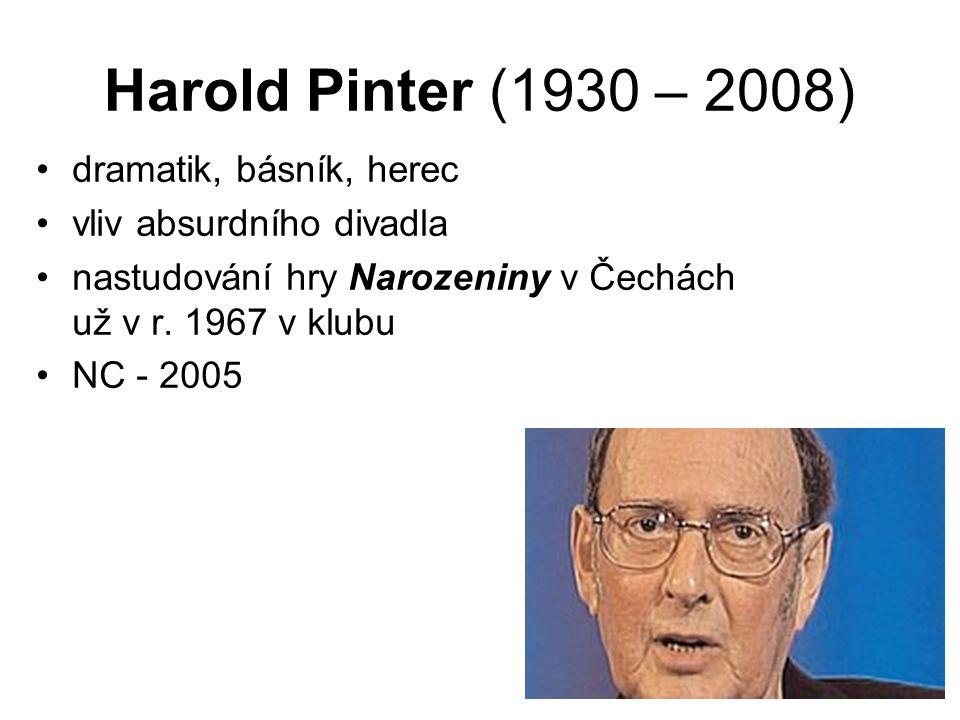 Harold Pinter (1930 – 2008) dramatik, básník, herec vliv absurdního divadla nastudování hry Narozeniny v Čechách už v r. 1967 v klubu NC - 2005