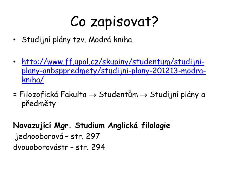 Co zapisovat? Studijní plány tzv. Modrá kniha http://www.ff.upol.cz/skupiny/studentum/studijni- plany-anbsppredmety/studijni-plany-201213-modra- kniha
