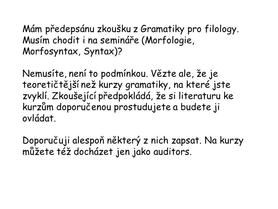 Mám předepsánu zkoušku z Gramatiky pro filology. Musím chodit i na semináře (Morfologie, Morfosyntax, Syntax)? Nemusíte, není to podmínkou. Vězte ale,