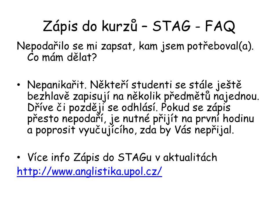 Zápis do kurzů – STAG - FAQ Nepodařilo se mi zapsat, kam jsem potřeboval(a). Co mám dělat? Nepanikařit. Někteří studenti se stále ještě bezhlavě zapis