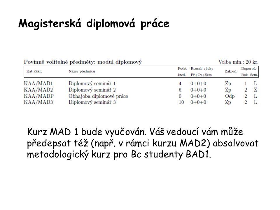 Magisterská diplomová práce Kurz MAD 1 bude vyučován. Váš vedoucí vám může předepsat též (např. v rámci kurzu MAD2) absolvovat metodologický kurz pro