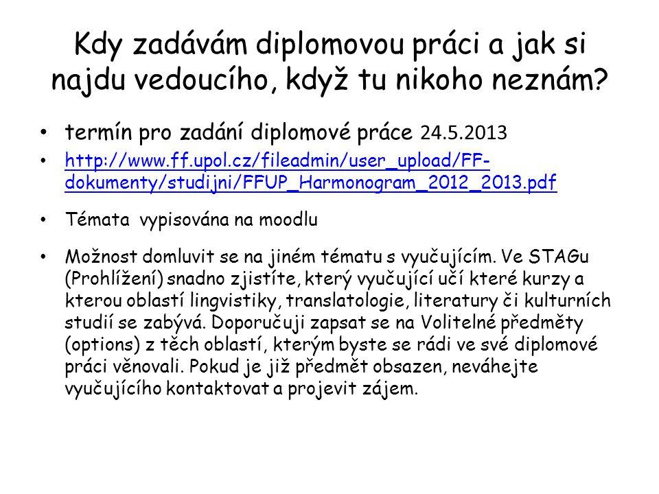Kdy zadávám diplomovou práci a jak si najdu vedoucího, když tu nikoho neznám? termín pro zadání diplomové práce 24.5.2013 http://www.ff.upol.cz/filead