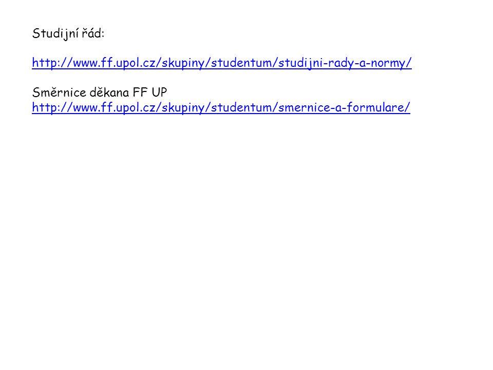 Studijní řád: http://www.ff.upol.cz/skupiny/studentum/studijni-rady-a-normy/ Směrnice děkana FF UP http://www.ff.upol.cz/skupiny/studentum/smernice-a-