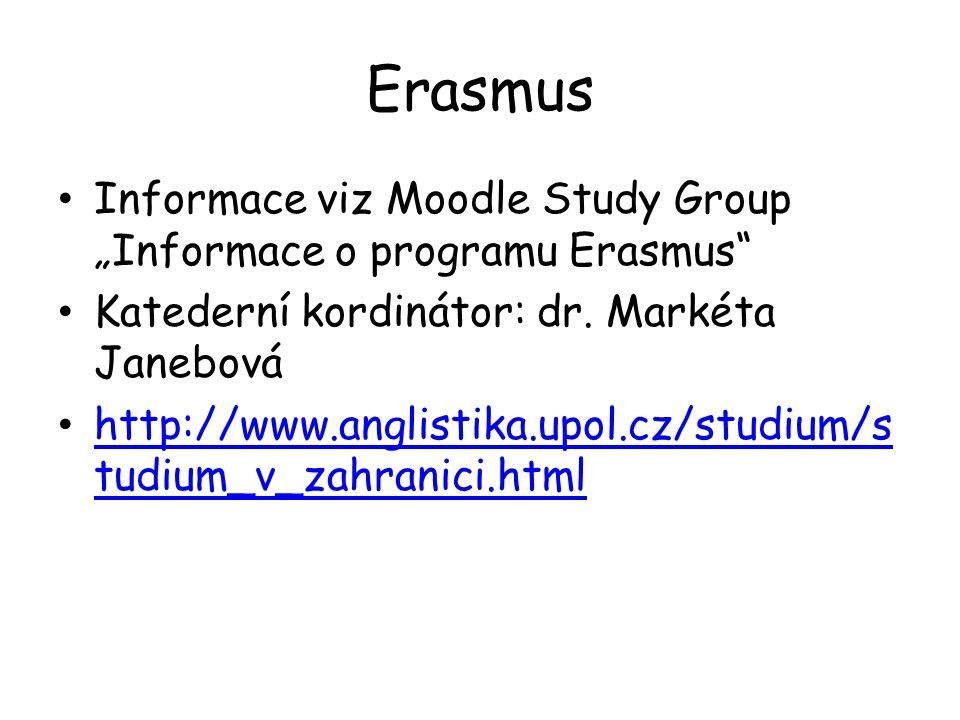 """Erasmus Informace viz Moodle Study Group """"Informace o programu Erasmus"""" Katederní kordinátor: dr. Markéta Janebová http://www.anglistika.upol.cz/studi"""