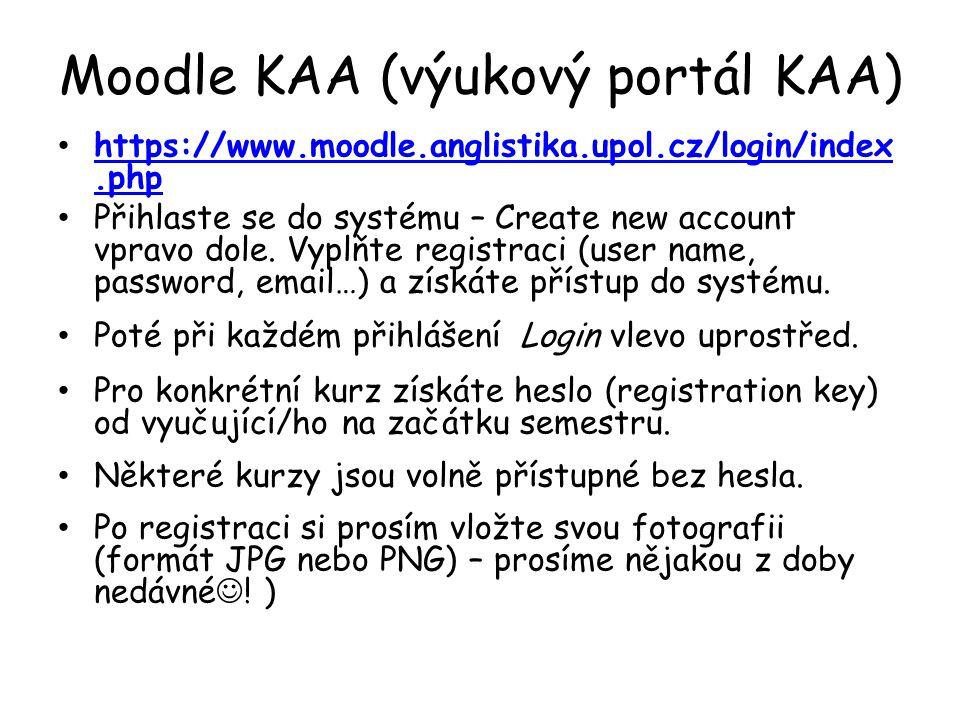Moodle KAA (výukový portál KAA) https://www.moodle.anglistika.upol.cz/login/index.php https://www.moodle.anglistika.upol.cz/login/index.php Přihlaste