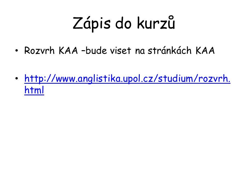 Zápis do kurzů Rozvrh KAA –bude viset na stránkách KAA http://www.anglistika.upol.cz/studium/rozvrh. html http://www.anglistika.upol.cz/studium/rozvrh