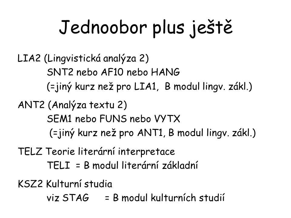 Jednoobor plus ještě LIA2 (Lingvistická analýza 2) SNT2 nebo AF10 nebo HANG (=jiný kurz než pro LIA1, B modul lingv. zákl.) ANT2 (Analýza textu 2) SEM