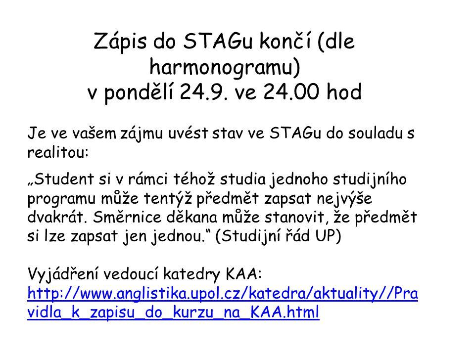 """Zápis do STAGu končí (dle harmonogramu) v pondělí 24.9. ve 24.00 hod Je ve vašem zájmu uvést stav ve STAGu do souladu s realitou: """"Student si v rámci"""