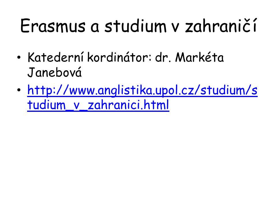 Erasmus a studium v zahraničí Katederní kordinátor: dr. Markéta Janebová http://www.anglistika.upol.cz/studium/s tudium_v_zahranici.html http://www.an