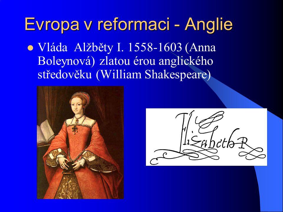 """Alžběta papežem sesazena (1570), definitivní rozchod s Římem Druhá polovina století ve znamení konfliktu se Španělskem o nadvládu na moři (střet o americké zlato) a podpora Nizozemí proti španělským Habsburkům 1588 poražena španělská """"Armada – 120 lodí, pokus o invazi do Anglie"""