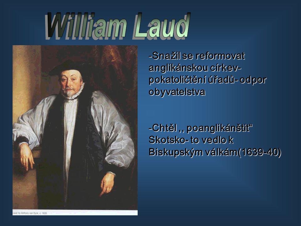 """-Snažil se reformovat anglikánskou církev- pokatoličtění úřadů- odpor obyvatelstva -Chtěl,, poanglikánštit"""" Skotsko- to vedlo k Biskupským válkám(1639"""