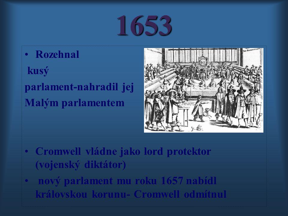 1653 Rozehnal kusý parlament-nahradil jej Malým parlamentem Cromwell vládne jako lord protektor (vojenský diktátor) nový parlament mu roku 1657 nabídl