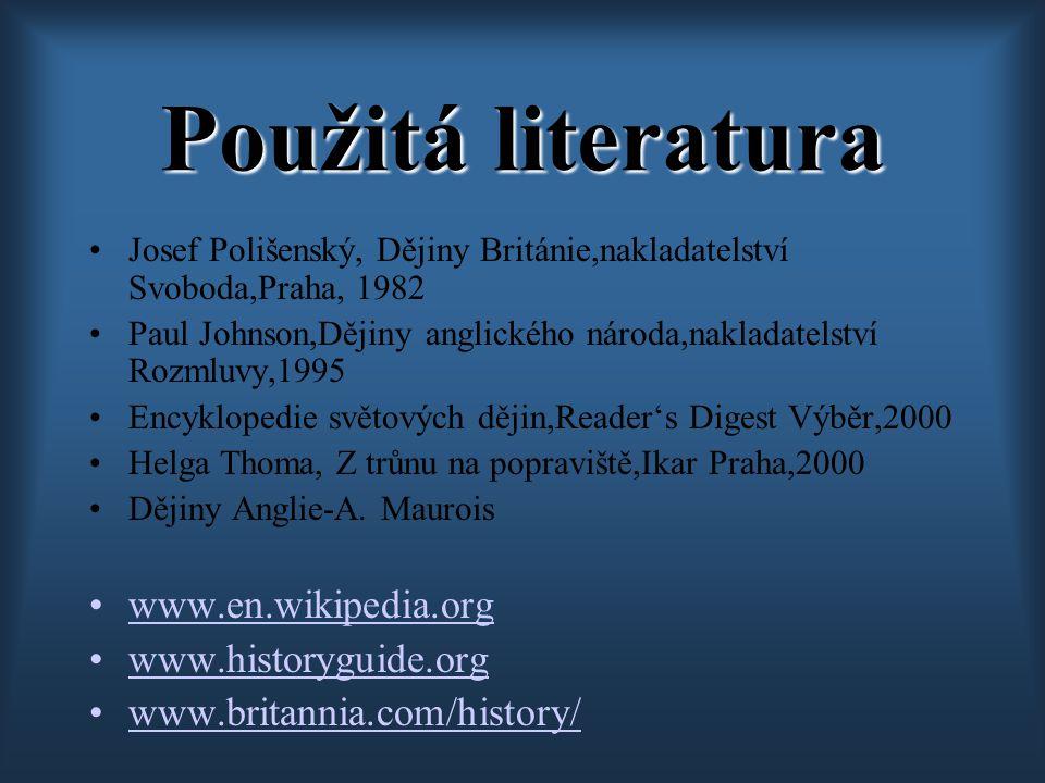Použitá literatura Josef Polišenský, Dějiny Británie,nakladatelství Svoboda,Praha, 1982 Paul Johnson,Dějiny anglického národa,nakladatelství Rozmluvy,