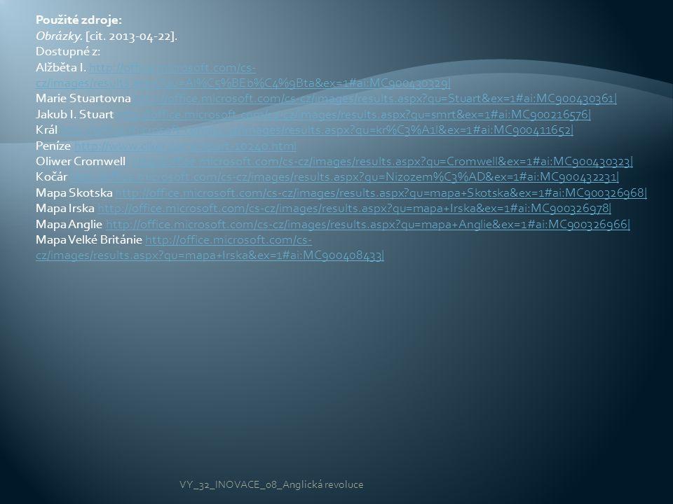 Použité zdroje: Obrázky. [cit. 2013-04-22]. Dostupné z: Alžběta I. http://office.microsoft.com/cs- cz/images/results.aspx?qu=Al%C5%BEb%C4%9Bta&ex=1#ai