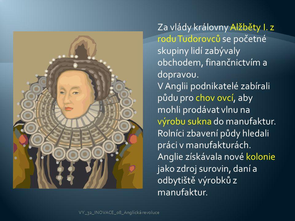 Za vlády královny Alžběty I. z rodu Tudorovců se početné skupiny lidí zabývaly obchodem, finančnictvím a dopravou. V Anglii podnikatelé zabírali půdu