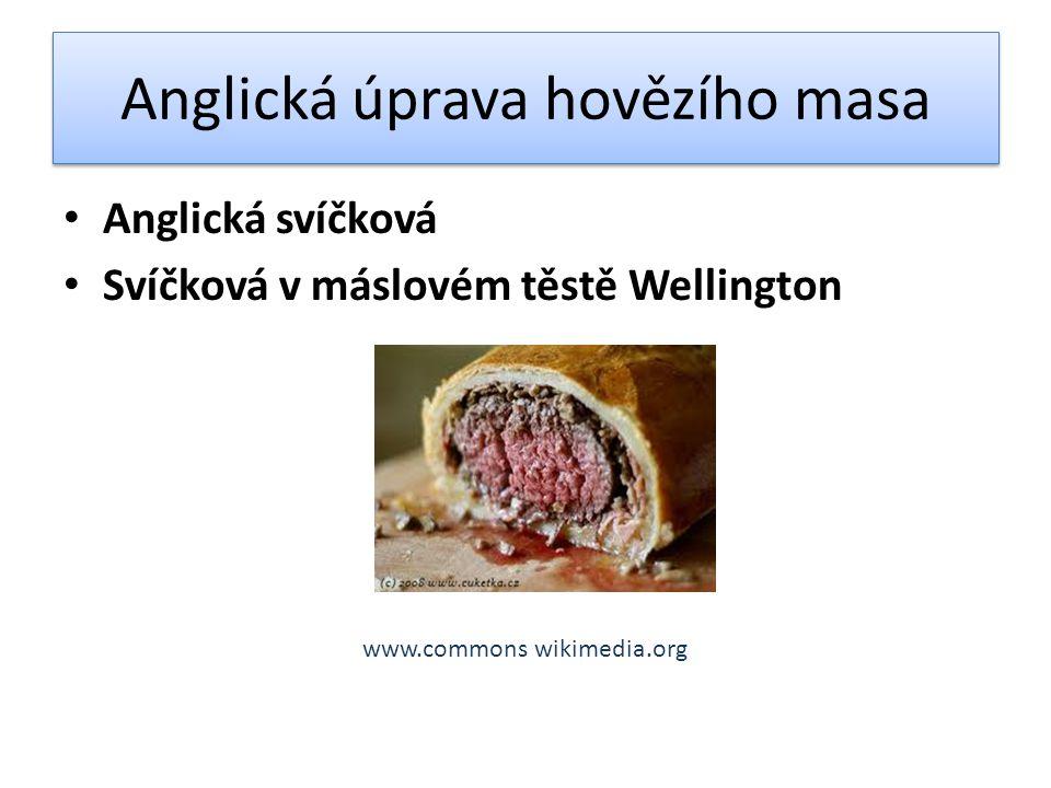 Anglická úprava hovězího masa Anglická svíčková Svíčková v máslovém těstě Wellington www.commons wikimedia.org