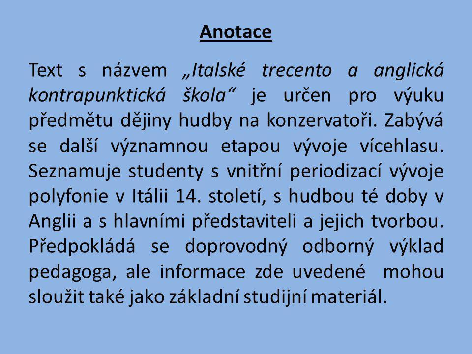 """Anotace Text s názvem """"Italské trecento a anglická kontrapunktická škola je určen pro výuku předmětu dějiny hudby na konzervatoři."""