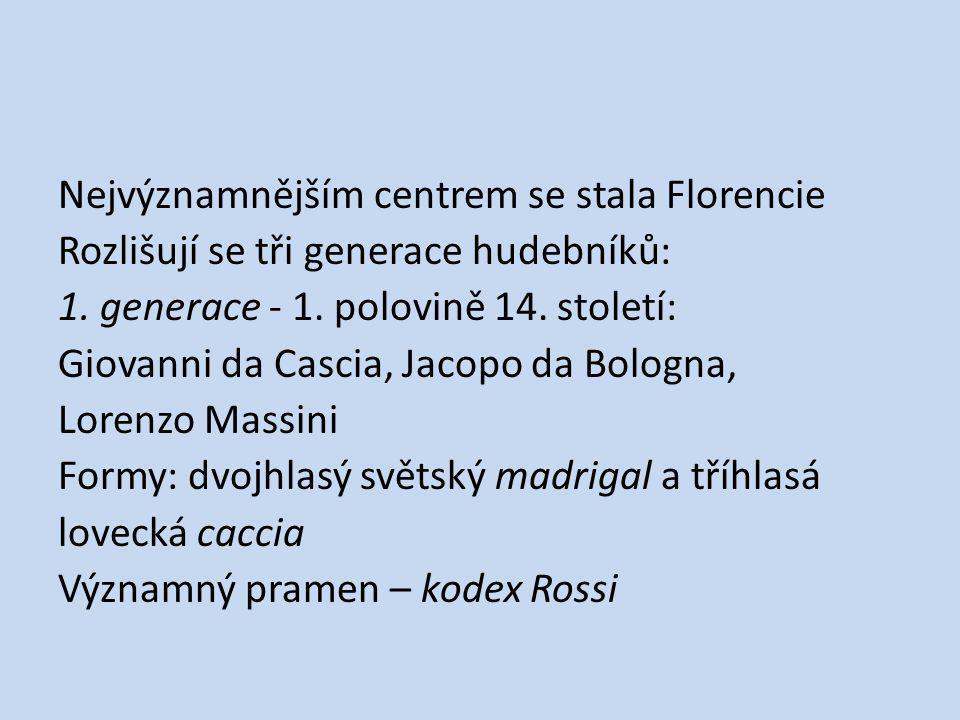 Nejvýznamnějším centrem se stala Florencie Rozlišují se tři generace hudebníků: 1.