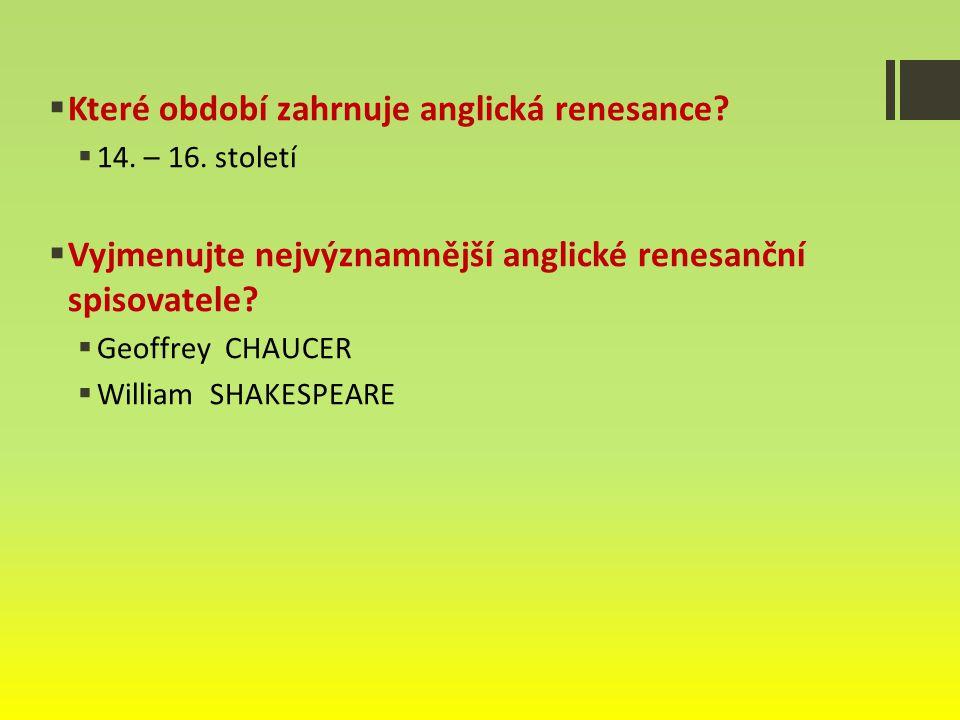  Které období zahrnuje anglická renesance. 14. – 16.