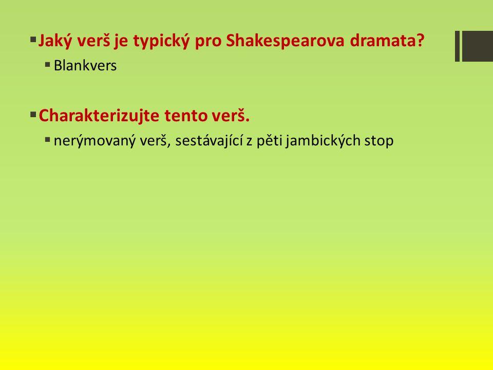  Jaký verš je typický pro Shakespearova dramata. Blankvers  Charakterizujte tento verš.