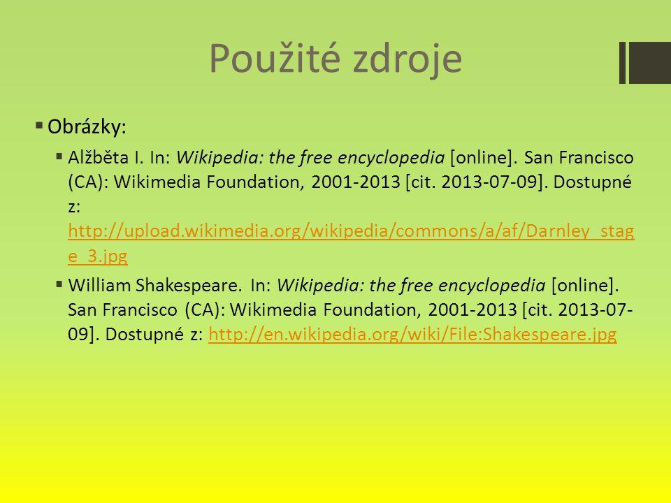 Použité zdroje  Obrázky:  Alžběta I.In: Wikipedia: the free encyclopedia [online].