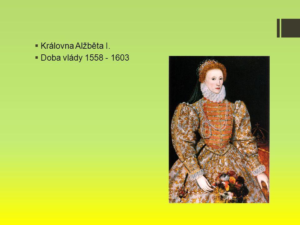  Královna Alžběta I.  Doba vlády 1558 - 1603