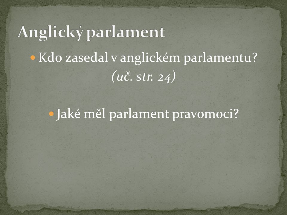Kdo zasedal v anglickém parlamentu? (uč. str. 24) Jaké měl parlament pravomoci?