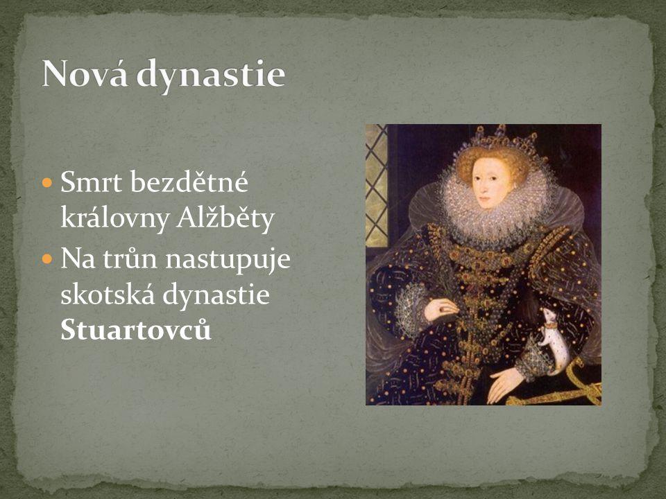 Smrt bezdětné královny Alžběty Na trůn nastupuje skotská dynastie Stuartovců