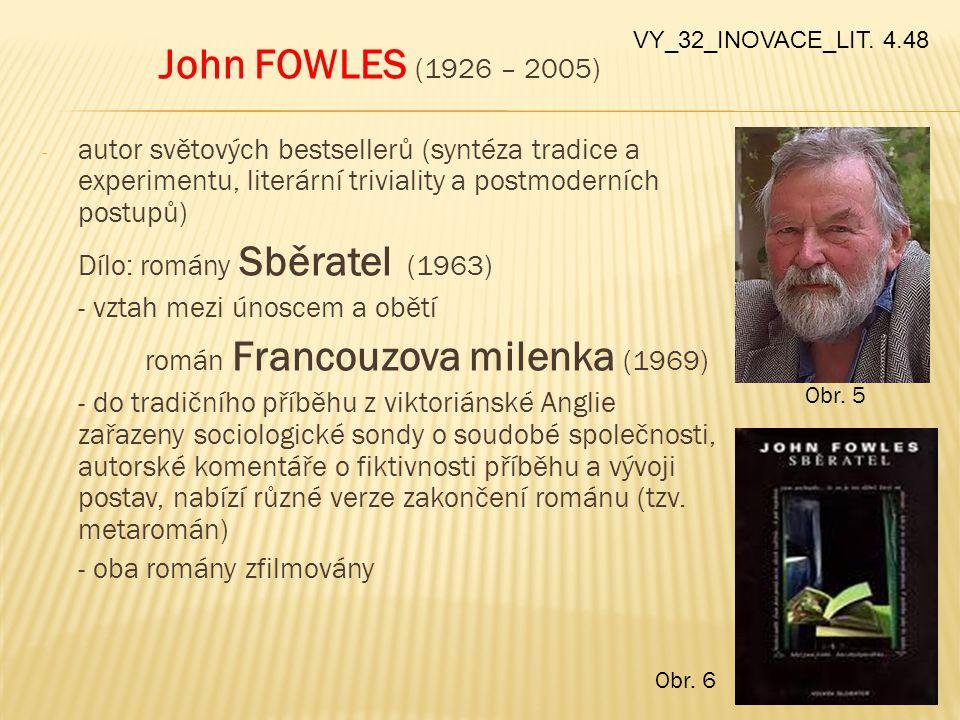 John FOWLES (1926 – 2005) - autor světových bestsellerů (syntéza tradice a experimentu, literární triviality a postmoderních postupů) Dílo: romány Sbě