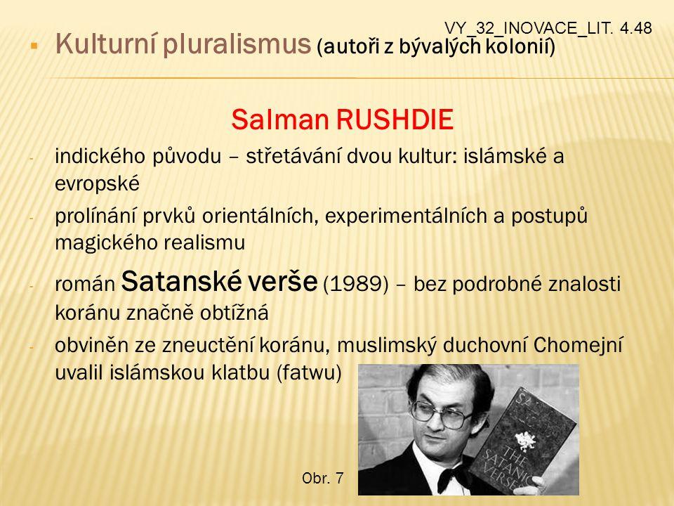  Kulturní pluralismus (autoři z bývalých kolonií) Salman RUSHDIE - indického původu – střetávání dvou kultur: islámské a evropské - prolínání prvků o