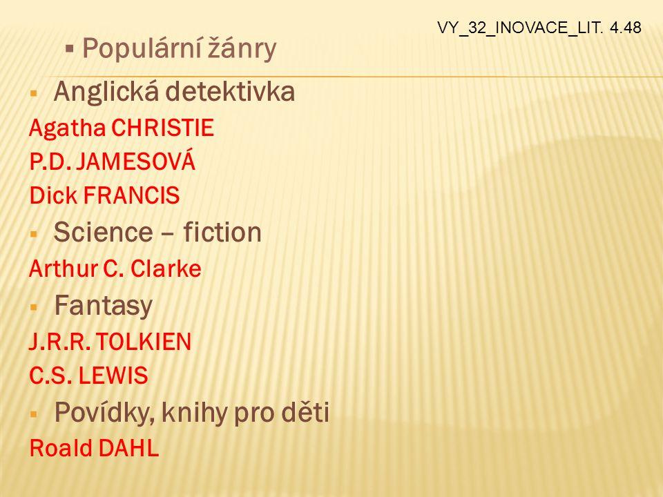  Anglická detektivka Agatha CHRISTIE P.D. JAMESOVÁ Dick FRANCIS  Science – fiction Arthur C. Clarke  Fantasy J.R.R. TOLKIEN C.S. LEWIS  Povídky, k