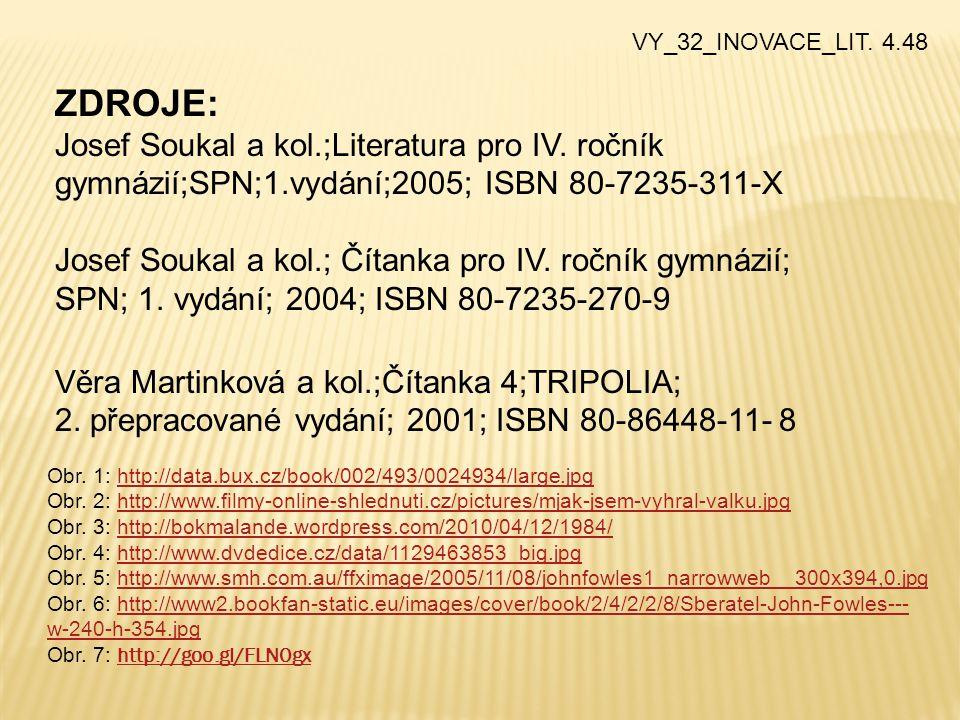 ZDROJE: Josef Soukal a kol.;Literatura pro IV. ročník gymnázií;SPN;1.vydání;2005; ISBN 80-7235-311-X Josef Soukal a kol.; Čítanka pro IV. ročník gymná