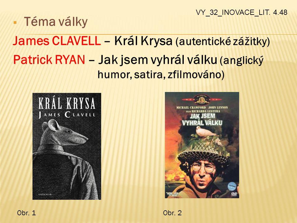  Téma války James CLAVELL – Král Krysa (autentické zážitky) Patrick RYAN – Jak jsem vyhrál válku (anglický humor, satira, zfilmováno) VY_32_INOVACE_L